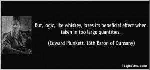 But, logic, like whiskey, loses its beneficial effect when taken in ...