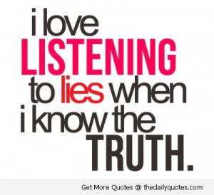 love-listening-to-lies-when-know-the-truth-quote-saying-pic-image ...