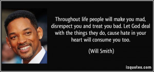 people will make you mad, disrespect you and treat you bad. Let God ...