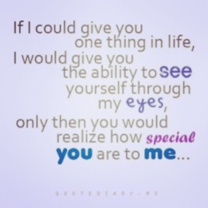 Ability to see yourself through my eyes