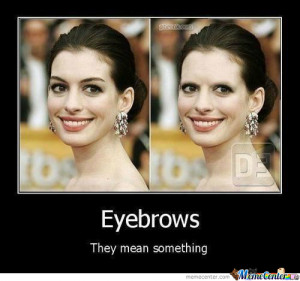 Eyebrows...they Matter.