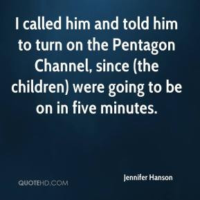 Jennifer Hanson - I called him and told him to turn on the Pentagon ...