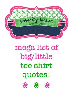 ... gifts! check out the sorority sugar MEGA list of big/little slogans