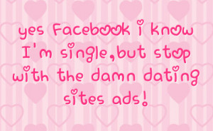 facebook-i-know-im-single-but-stop-with-the-damn-dating-sites-ads ...