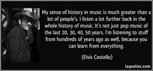 further back in the whole history of music. It's not just pop music ...