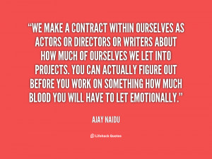 We make a contract within ourselves as actors or directors or writers ...