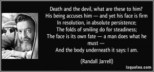 Death and the devil, what are these to him? His being accuses him ...
