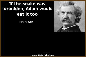... forbidden, Adam would eat it too - Mark Twain Quotes - StatusMind.com