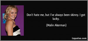quote-don-t-hate-me-but-i-ve-always-been-skinny-i-got-lucky-malin ...
