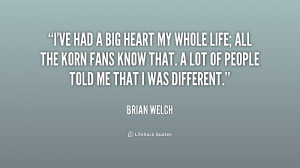 quote-Brian-Welch-ive-had-a-big-heart-my-whole-236067.png