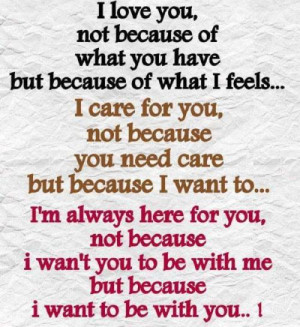 feel...I care for you, not because you need care but because I want ...