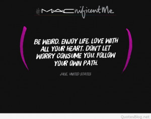 Be weird, enjoy life quote