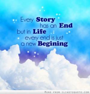 ... story has an end, but in life, every end is just a new beginning