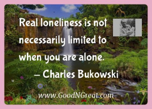Charles Bukowski Inspirational Quotes - Real loneliness is not ...