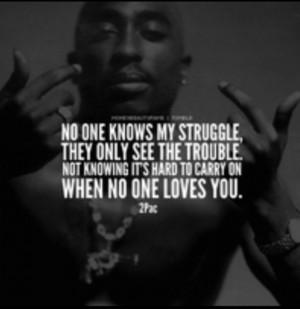 No one knows my struggle.