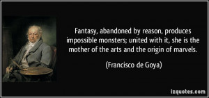 Fantasy, abandoned by reason, produces impossible monsters; united ...