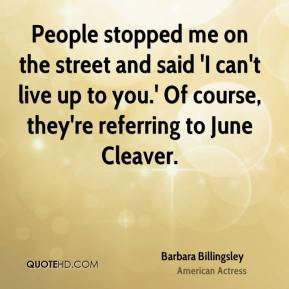 Barbara Billingsley - People stopped me on the street and said 'I can ...