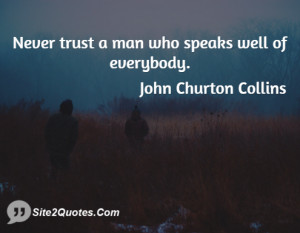 Never trust a man who speaks well of everybody.