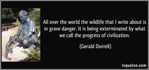 All over the world the wildlife that I write about is in grave danger ...