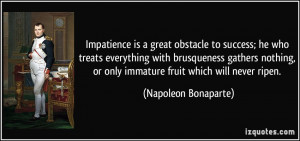 Impatience is a great obstacle to success; he who treats everything ...
