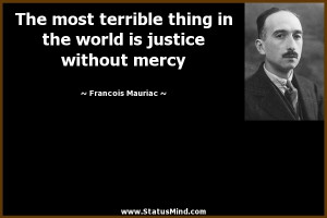 ... is justice without mercy - Francois Mauriac Quotes - StatusMind.com