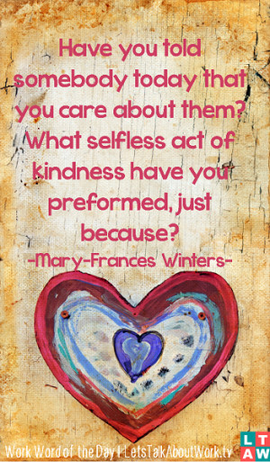 ... them? What selfless act of kindness have you preformed, just because