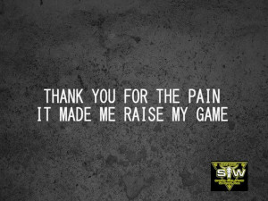 Thank You for the Pain ... It Made Me Raise my Game