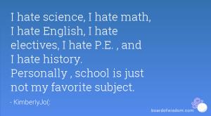 hate science, I hate math, I hate English, I hate electives, I hate ...