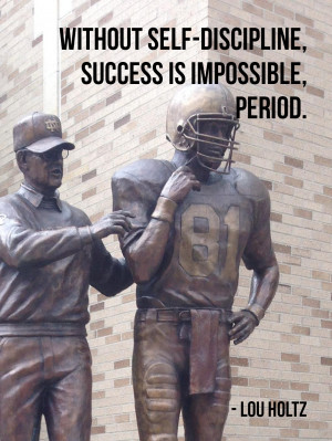 Without self-discipline, success is impossible, period. - Lou Holtz