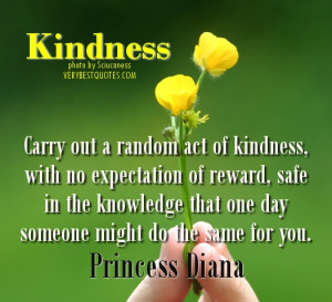 Carry out a random act of kindnes – Princess Diana Quote on kindness