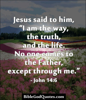 """Jesus said to him, """"I am the way, the truth, and the life. No one ..."""