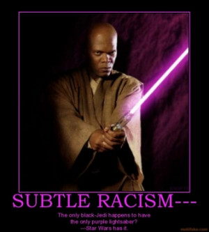 SUBTLE RACISM--- - The only black-Jedi happens to have the only purple ...