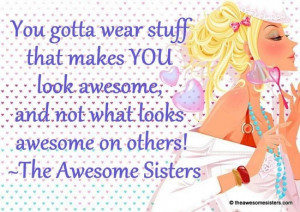 ... -what-looks-awesome-on-others-the-awesome-sisters-fashion-quotes.jpg