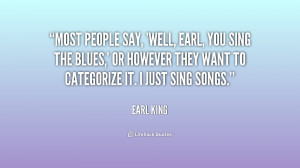quote-Earl-King-most-people-say-well-earl-you-sing-190209.png