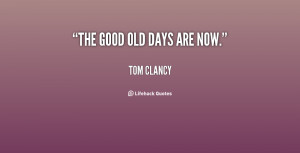 quote-Tom-Clancy-the-good-old-days-are-now-72041.png