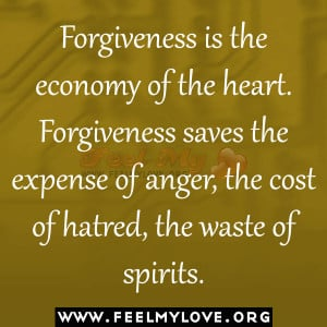 Forgiveness-is-the-economy-of-the-heart.-Forgiveness-saves-the-expense ...