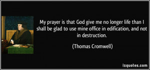 My prayer is that God give me no longer life than I shall be glad to ...