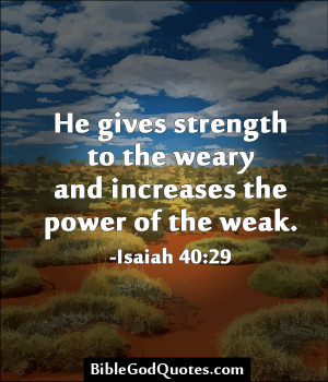 ... Strength To The Weary And Increase The Power Of The Weak - Bible Quote