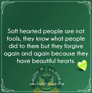 Soft hearted people are not fools, they know what people did to them ...
