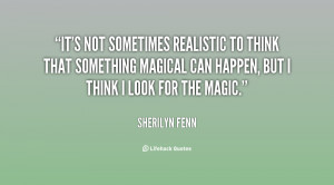 It's not sometimes realistic to think that something magical can ...