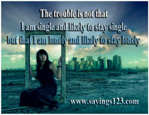 am single and likely to stay single but that i am lonely and likely ...