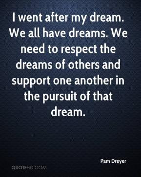 Pam Dreyer - I went after my dream. We all have dreams. We need to ...