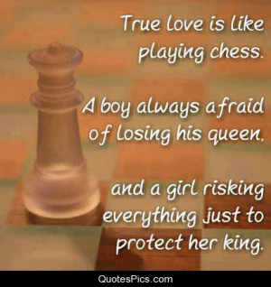 True love is like playing chess – Anonymous
