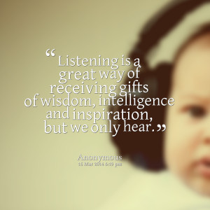 Quotes Picture: listening is a great way of receiving gifts of wisdom ...