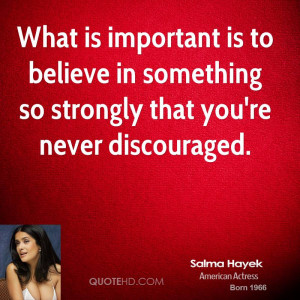 salma-hayek-salma-hayek-what-is-important-is-to-believe-in-something ...