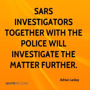 Adrian Lackay - SARS investigators together with the police will ...