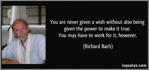 You are never given a wish without also being given the power to make ...