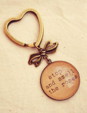 Inspirational Quote Keychain Stop and Smell the Roses #InspireMe # ...