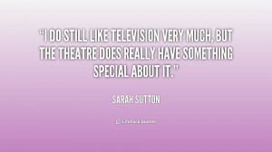 do still like television very much, but the theatre does really have ...