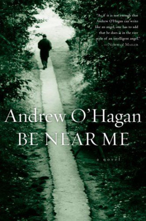 Be Near Me by Andrew O'Hagan. $9.39. Publisher: Houghton Mifflin ...